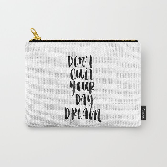 Don't Quit Your Daydream black and white typography poster design home decor bedroom wall art Carry-All Pouch