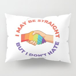 I May Be Straight But I Don't Hate Pillow Sham