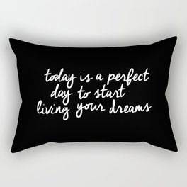 Today is a Perfect Day to Start Living Your Dreams modern minimalist typography home room wall decor Rectangular Pillow