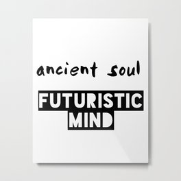 Ancient Soul Futuristic Mind Metal Print