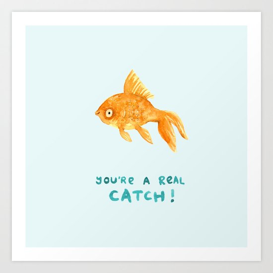 You're A Real Catch! Art Print