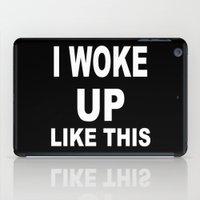 i woke up like this iPad Cases featuring I Woke Up Like This by Poppo Inc.