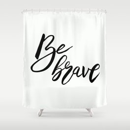 Be Brave, Inspirational Word Art Shower Curtain