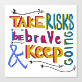 take risk and be brave Canvas Print