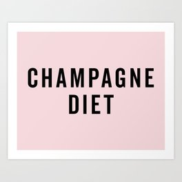 Champagne Diet Funny Quote Art Print