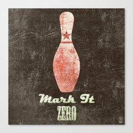 Mark It Zero - Bowling Pin - Big Lebowski Quote Canvas Print