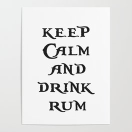 Keep Calm and drink rum - pirate inspired quote Poster