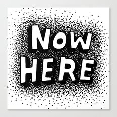 Now Here Canvas Print