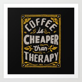 Cheaper Than Therapy Art Print
