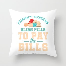 Funny Pharmacy Technician Cool Pharmacist Sling Pills To Pay The Bills Funny Gift Throw Pillow