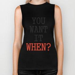 You want it when? Biker Tank