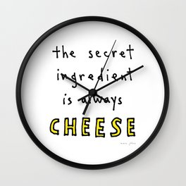 the secret ingredient is always cheese Wall Clock