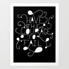 Have the courage to fail Art Print
