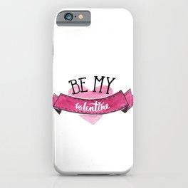 Be My Valentine - Valentines Day iPhone Case