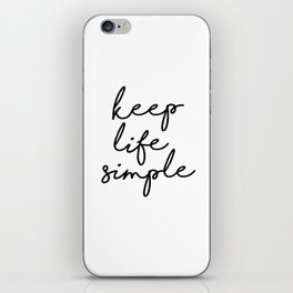 Keep Life Simple Black and White Typography Print Beautiful Inspirational Happy Life Quote iPhone Skin