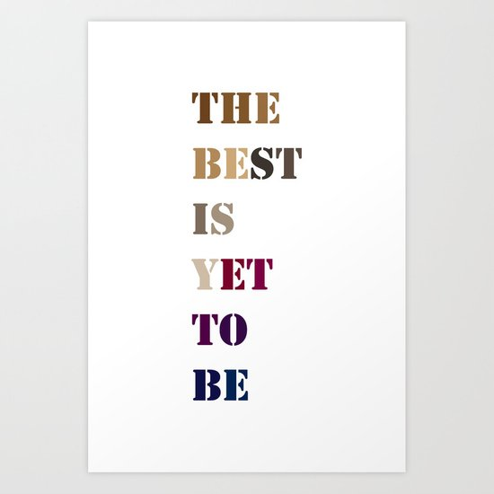 The best is yet to be Art Print