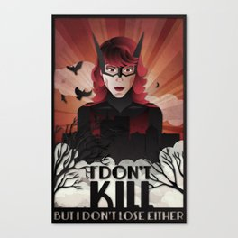 I Don't Kill, But I Don't Lose Either Canvas Print