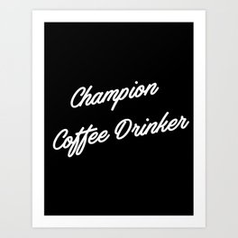 Champion Coffee Drinker Art Print