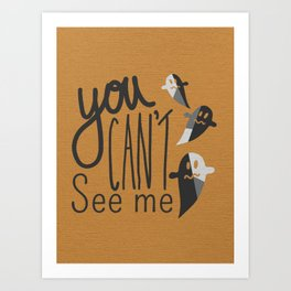 You can't see me Art Print