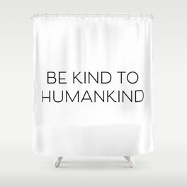 Be Kind to Humankind Shower Curtain