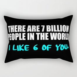 7 billion funny sayings and quotes Rectangular Pillow