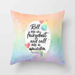 Roll me in fairydust and call me a unicorn Throw Pillow