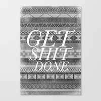 get shit done Canvas Prints featuring Get Shit Done by Zach Terrell