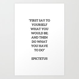 Stoic Philosophy Quote - Epictetus - Do what you have to do Art Print