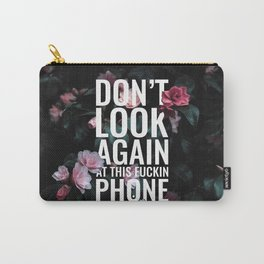 Don't look again at this fuckin phone - flowers Carry-All Pouch