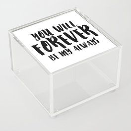 You Will Forever Be My Always Acrylic Box