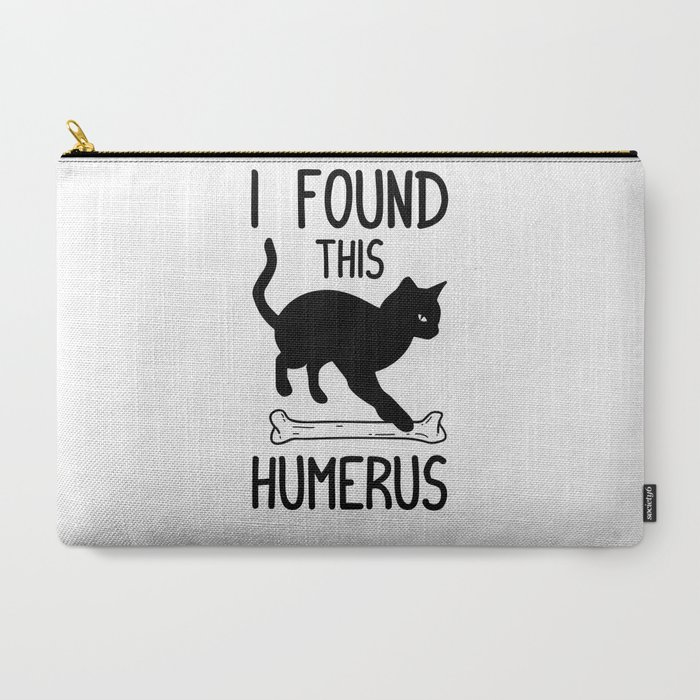 dbfdecf45 I Found This Humerus T Shirt Cat Pun Funny Cats Carry-All Pouch by  born-design | Society6