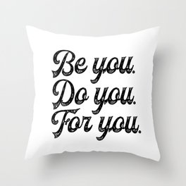 Be you. Do you.For you. Throw Pillow