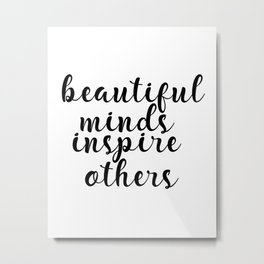 Beautiful Minds Inspire Others, Inspirational Quote, Motivational Art, Typography Print Metal Print