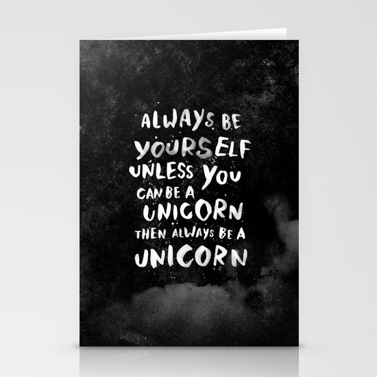 Always be yourself. Unless you can be a unicorn, then always be a unicorn. Stationery Cards
