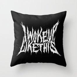 I Woke Up Like This Throw Pillow