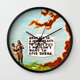 Reality is A Nice Place to Visit but I Wouldn't Want to Live There Wall Clock
