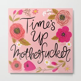 Pretty Swe*ry: Time's Up MF'er Metal Print