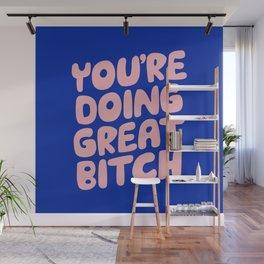 You're Doing Great Bitch Wall Mural