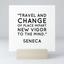"""Travel and change of place impart new vigor to the mind."" Seneca Mini Art Print"