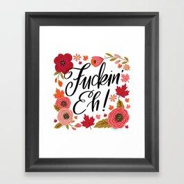 Pretty Swe*ry: Fuckin' Eh! Framed Art Print