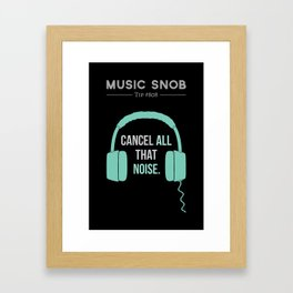 Noise-Cancelling — Music Snob Tip #808 Framed Art Print