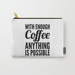 With Enough Coffee Anything is Possible Carry-All Pouch