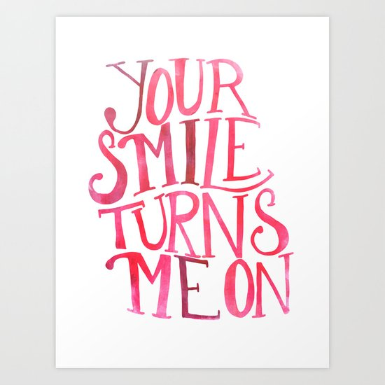 Your Smile Turns Me On Art Print