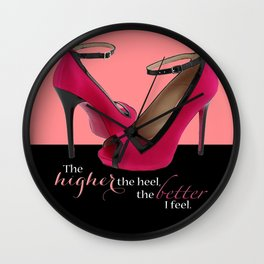 The Higher the Heel, The Better I Feel Wall Clock