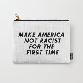 Make America Not Racist For The First Time Carry-All Pouch