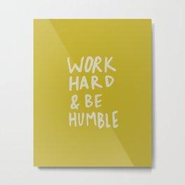 Work Hard and Be Humble x Mustard Metal Print