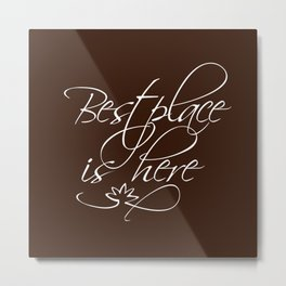 Best place is here Metal Print