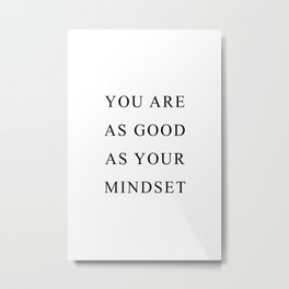 You are as good as your mindset Metal Print