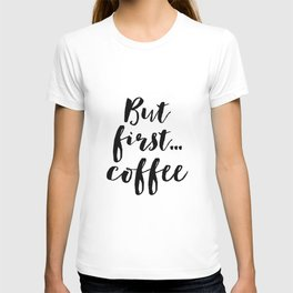 But First Coffee,Inspirational Quote,Kitchen Wall Decor,Quote Prints,Digital Print,Wall Art,Bar Deco T-shirt