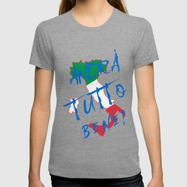Italy - Andra Tutto Bene! Everything Will Be All Right T-shirt